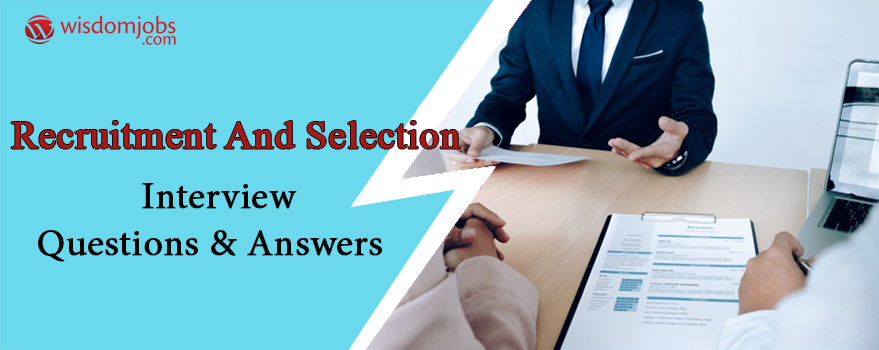Recruitment and Selection Interview Questions & Answers