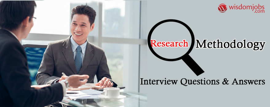 Research Methodology Interview Questions