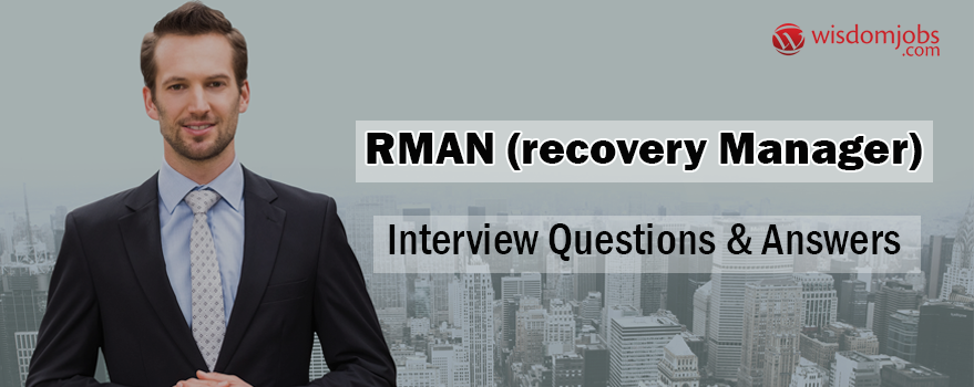 RMAN (Recovery Manager) Interview Questions & Answers