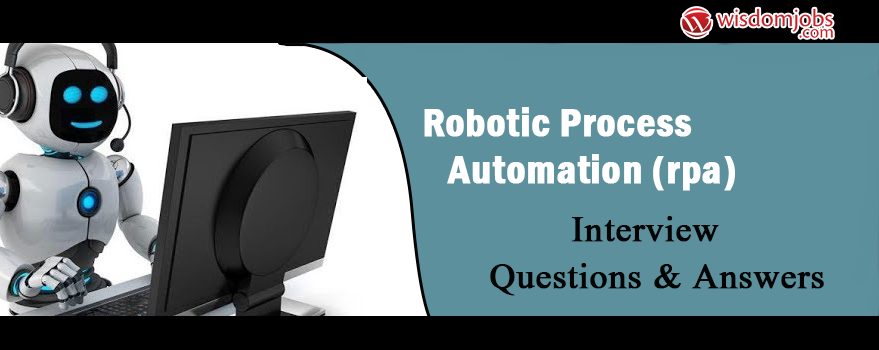 Robotic Process Automation (RPA) Interview Questions & Answers