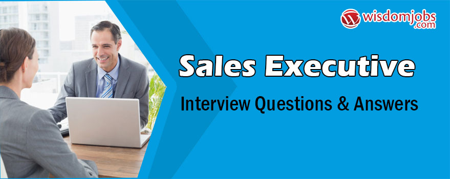 Sales Executive Interview Questions & Answers