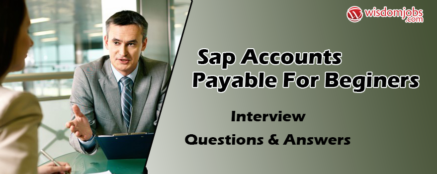 SAP Accounts Payable for Beginers Interview Questions & Answers