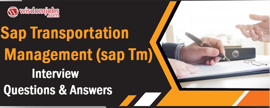 SAP Transportation Management (SAP TM) Interview Questions & Answers