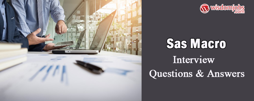 SAS Macro Interview Questions & Answers