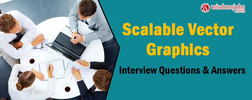 Scalable Vector Graphics Interview Questions & Answers