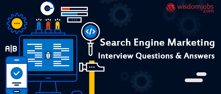 Search Engine Marketing Interview Questions & Answers