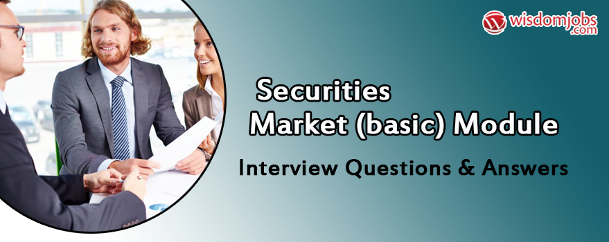 SECURITIES MARKET (BASIC) MODULE Interview Questions & Answers
