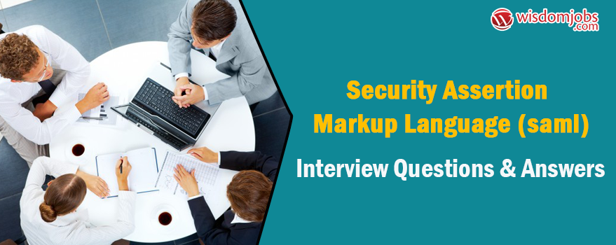 Security Assertion Markup Language (Saml) Interview Questions & Answers
