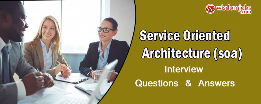 Service Oriented Architecture (SOA) Interview Questions & Answers