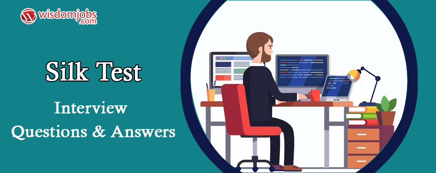 SILK TEST Interview Questions & Answers