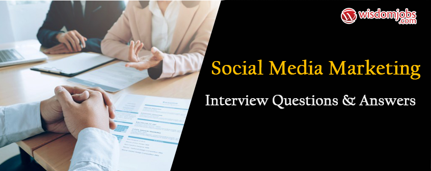 Social Media Marketing Interview Questions & Answers