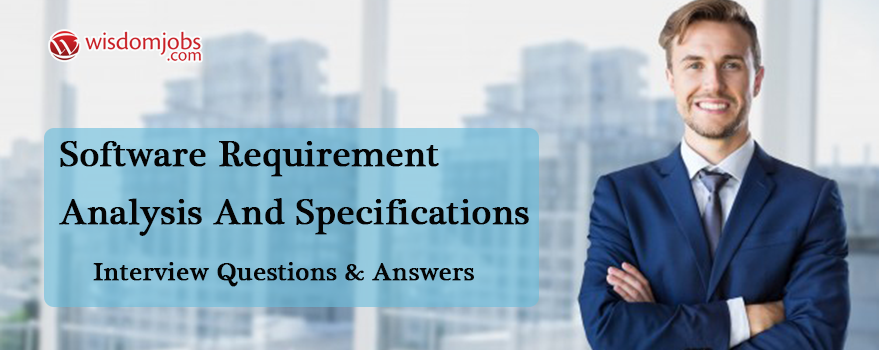 Software Requirement Analysis and Specifications Interview Questions