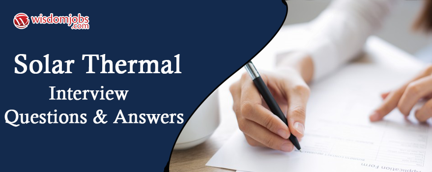 Solar Thermal Interview Questions & Answers