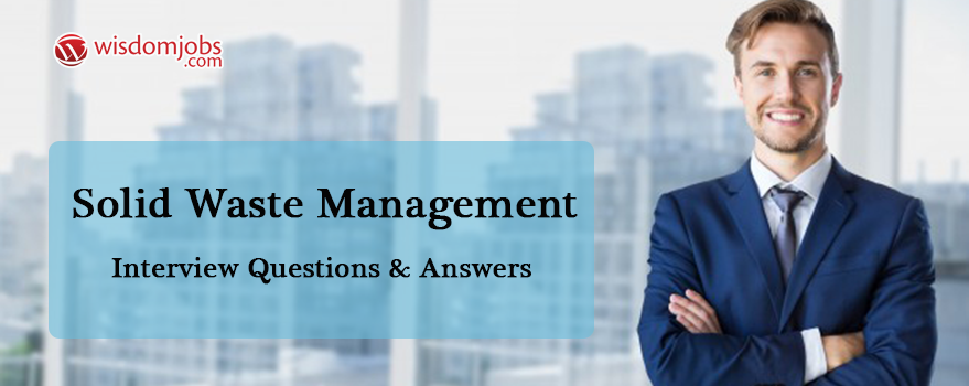 Solid Waste Management Interview Questions & Answers