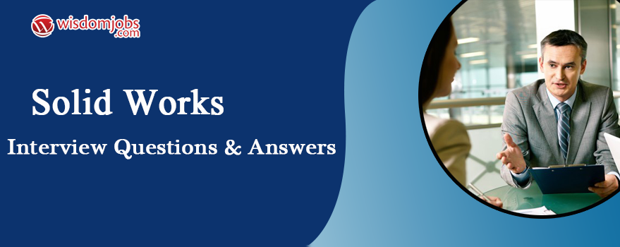 Top 250 Solid Works Interview Questions And Answers 10 September 2020 Solid Works Interview Questions Wisdom Jobs India