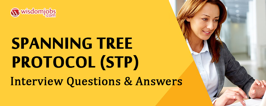 Spanning Tree Protocol (STP) Interview Questions & Answers