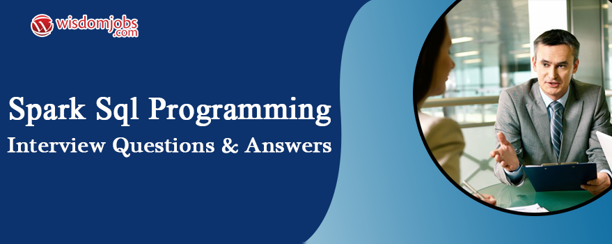 Spark SQL Programming Interview Questions & Answers