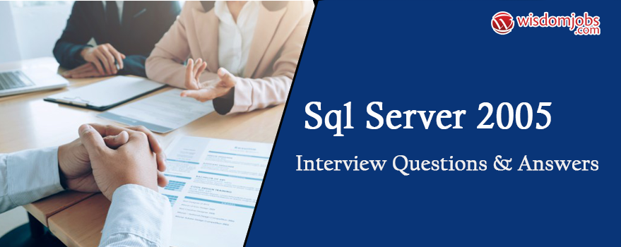 SQL Server 2005 Interview Questions & Answers