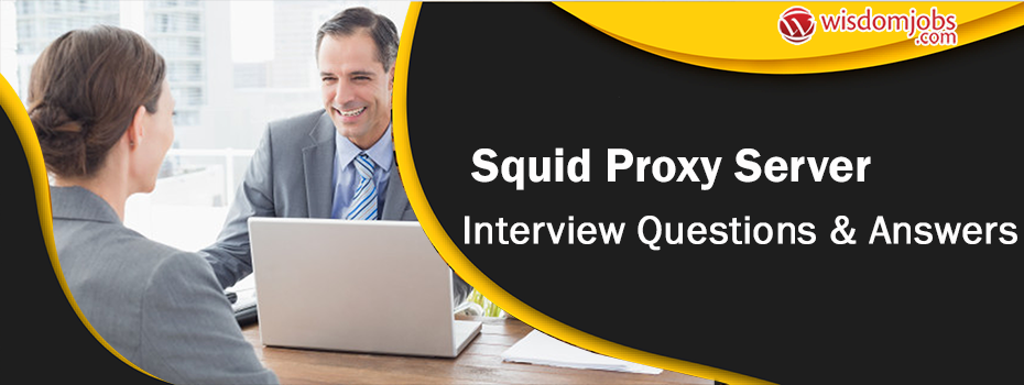 Squid Proxy Server Interview Questions & Answers