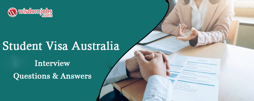 Student Visa Australia Interview Questions & Answers