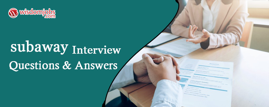 TOP 250+ Subway Interview Questions and Answers 02 06 2019