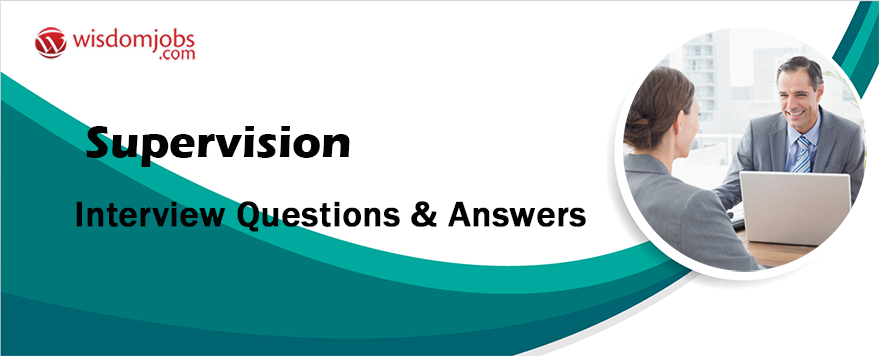 Supervision Interview Questions & Answers