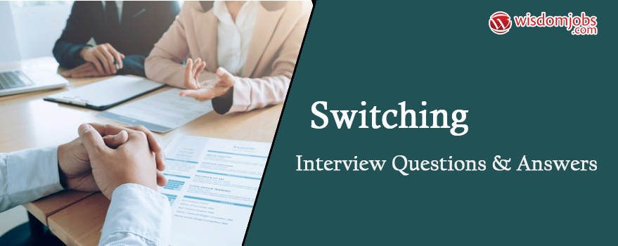 Switching Interview Questions & Answers