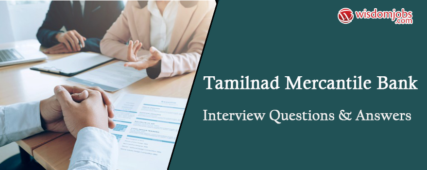 Tamilnad Mercantile Bank Interview Questions & Answers