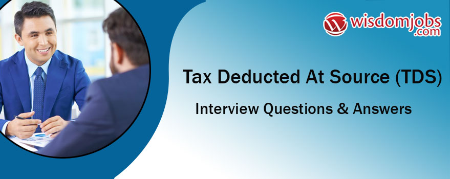 Top 250 Tax Deducted At Source Tds Interview Questions And