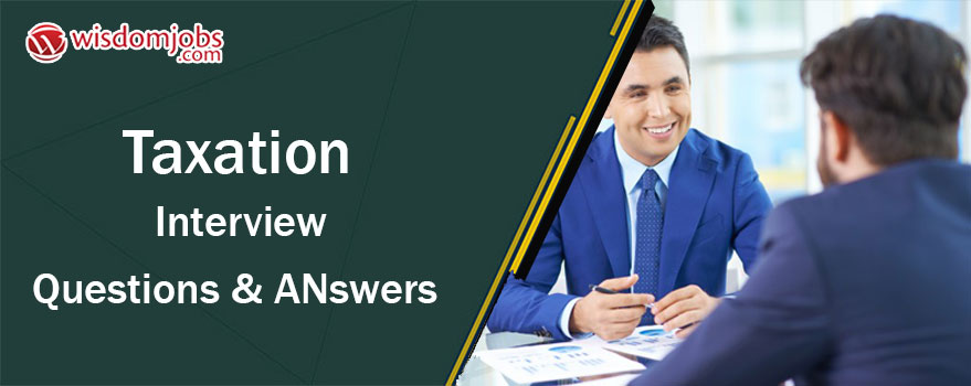 Taxation Interview Questions & Answers