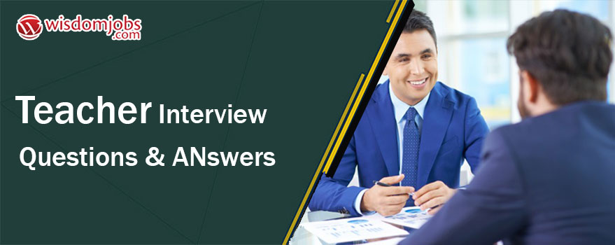 Teacher Interview Questions & Answers