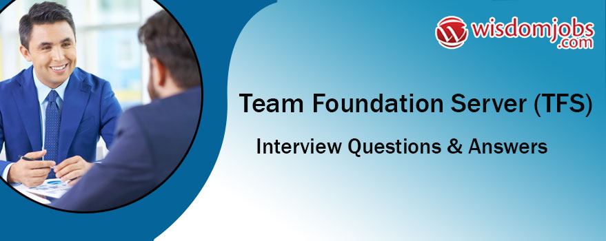 Team Foundation Server (TFS) Interview Questions & Answers