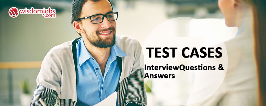 Test Cases Interview Questions & Answers