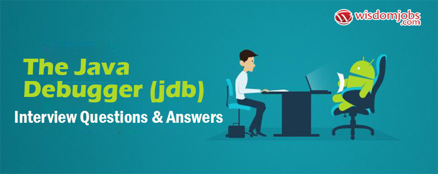 The Java Debugger (JDB) Interview Questions & Answers