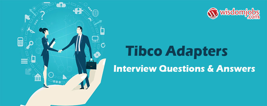 Tibco Adapters Interview Questions & Answers