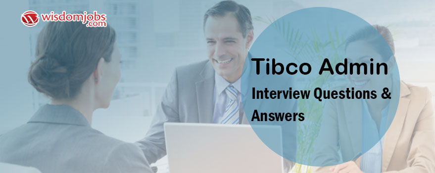 Tibco Admin Interview Questions & Answers