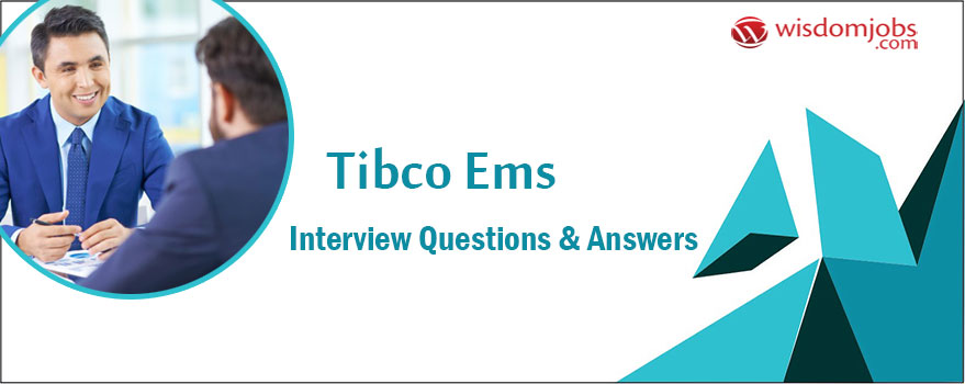 Tibco Ems Interview Questions & Answers