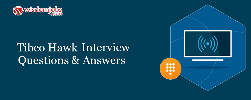 Tibco Hawk Interview Questions & Answers