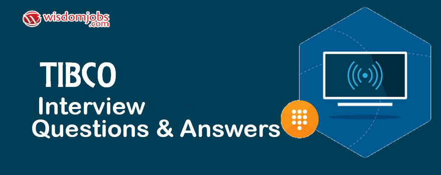 TIBCO Interview Questions & Answers