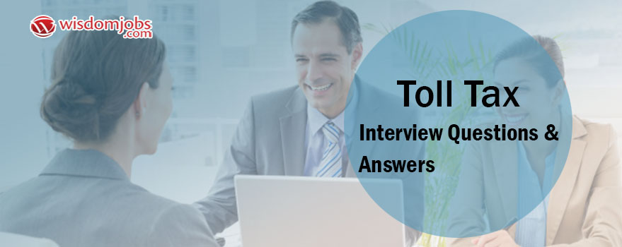 Toll Tax Interview Questions