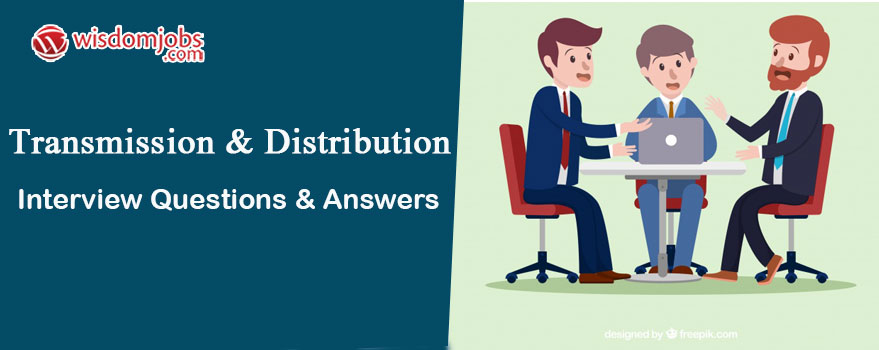 Transmission & Distribution Interview Questions & Answers