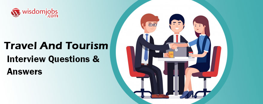 Travel and Tourism Interview Questions & Answers