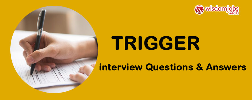 Trigger Interview Questions & Answers