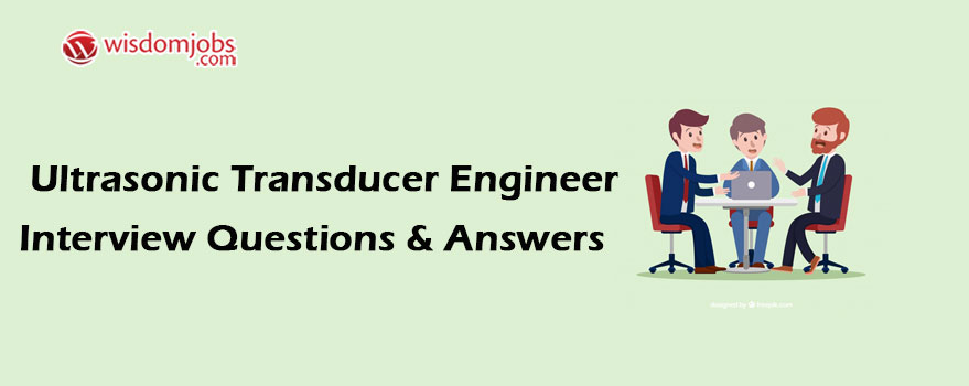 Ultrasonic Transducer Engineer Interview Questions
