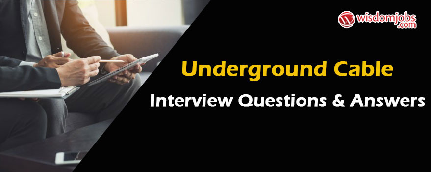 Underground Cable Interview Questions