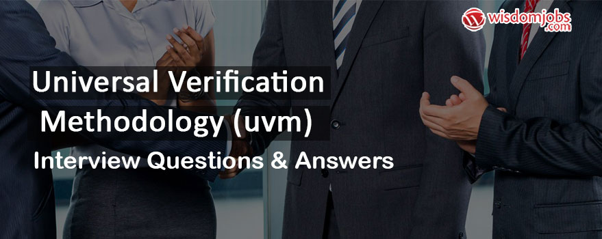 Universal Verification Methodology (UVM) Interview Questions & Answers