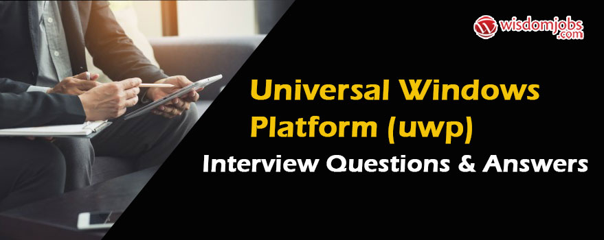 Universal Windows Platform (UWP) Interview Questions & Answers