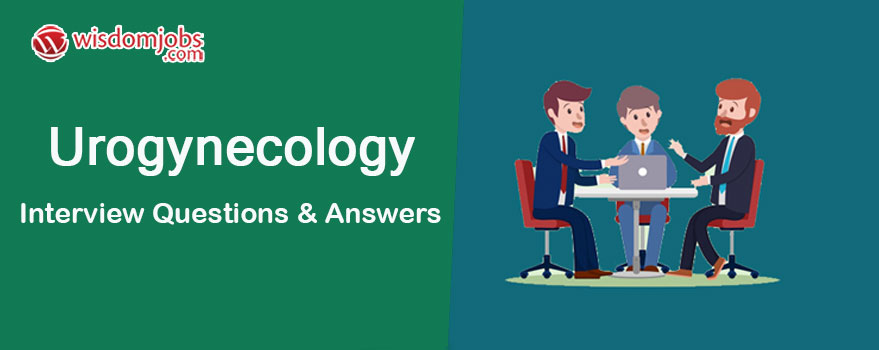 Urogynecology Interview Questions & Answers