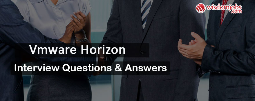 Vmware Horizon Interview Questions & Answers