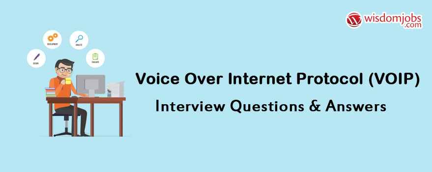 Voice Over Internet Protocol (VOIP) Interview Questions & Answers